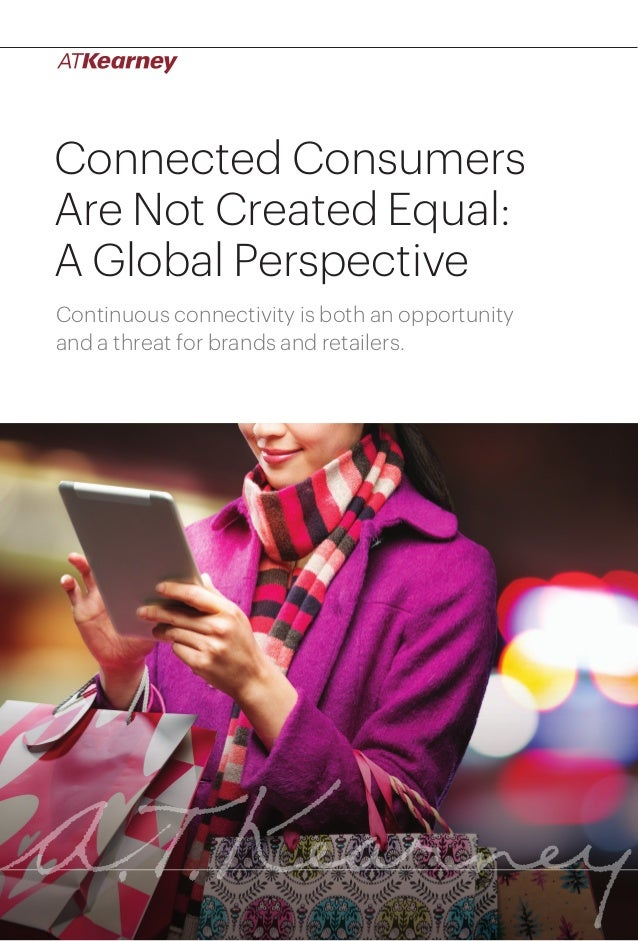 Connected Consumers Are Not Created Equal: A Global Perspective 1  Connected Consumers  Are Not Created Equal:  A Global P...