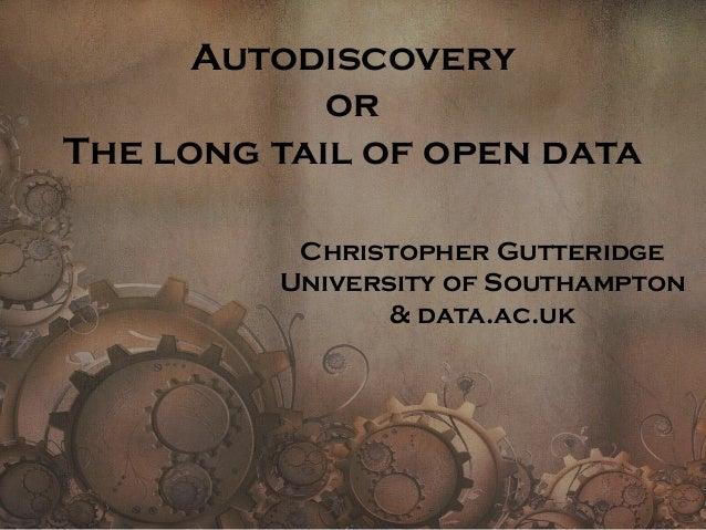 Autodiscovery or The long tail of open data Christopher Gutteridge University of Southampton & data.ac.uk