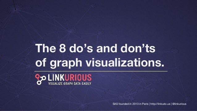 The 8 do's and don'ts of graph visualizations. SAS founded in 2013 in Paris | http://linkurio.us | @linkurious