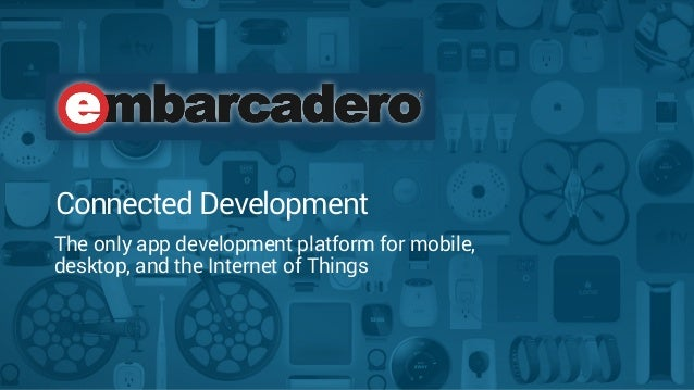 Connected Development  The only app development platform for mobile,  desktop, and the Internet of Things