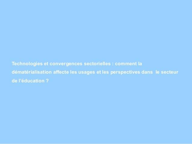 Technologies et convergences sectorielles : comment la dématérialisation affecte les usages et les perspectives dans le se...