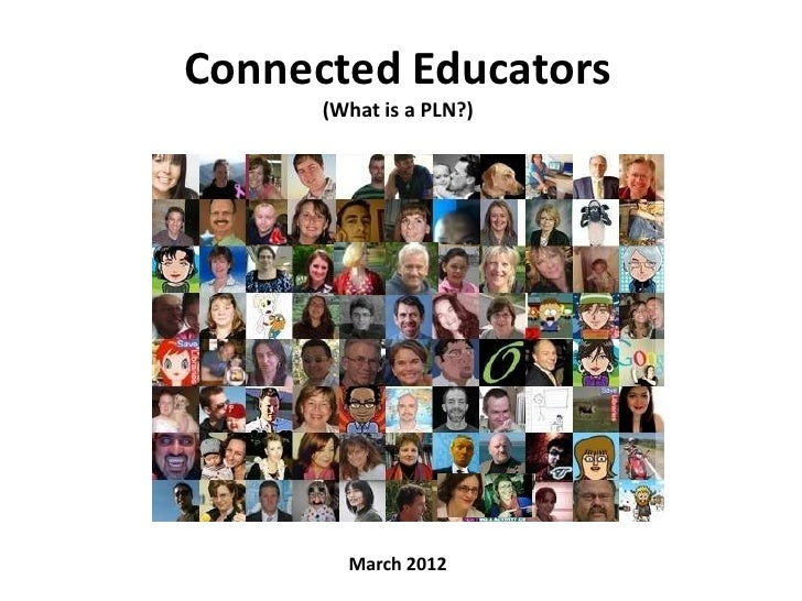 Connected Educators      (What is a PLN?)        March 2012