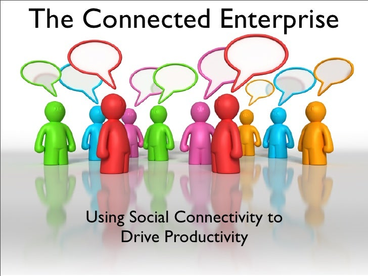 The Connected Enterprise         Using Social Connectivity to         Drive Productivity