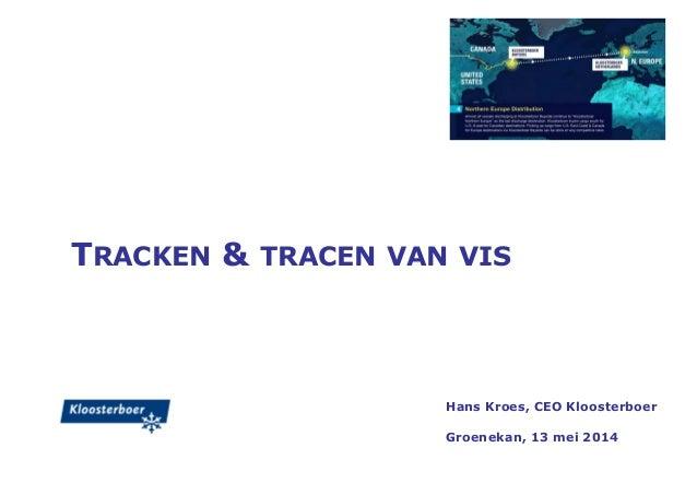 TRACKEN & TRACEN VAN VIS Hans Kroes, CEO Kloosterboer Groenekan, 13 mei 2014