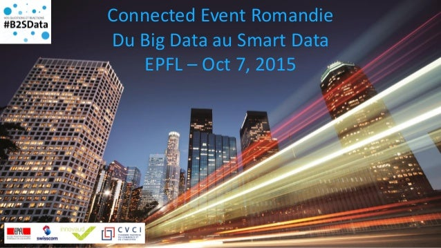 Connected Event Romandie Du Big Data au Smart Data EPFL – Oct 7, 2015