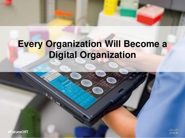 Every Organization Will Become a Digital Organization #FutureOfIT