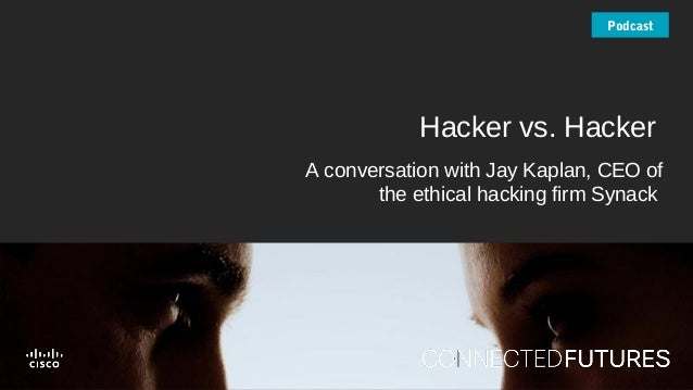 connectedfuturesmag.com Hacker vs. Hacker A conversation with Jay Kaplan, CEO of the ethical hacking firm Synack Podcast