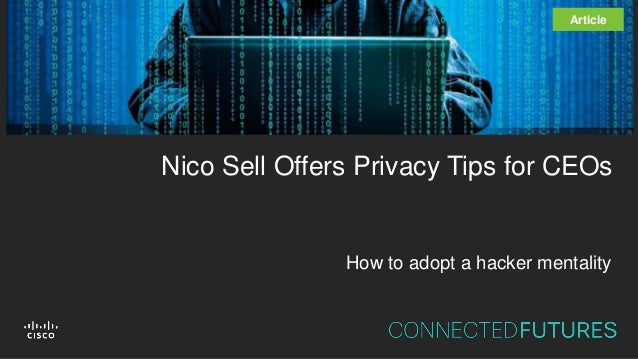 Nico Sell Offers Privacy Tips for CEOs Article How to adopt a hacker mentality