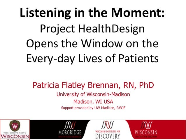 Listening in the Moment:   Project HealthDesign Opens the Window on the Every-day Lives of Patients  Patricia Flatley Bren...