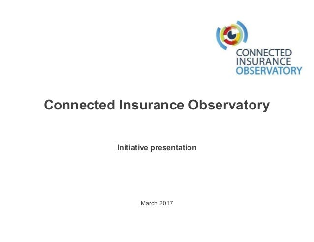 March 2017 Initiative presentation Connected Insurance Observatory