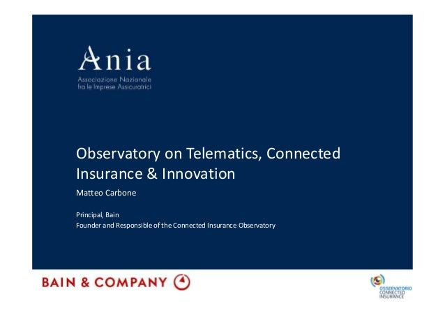 Observatory on Telematics, Connected Insurance & Innovation Matteo Carbone Principal, Bain Founder and Responsible of the ...