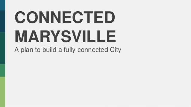 CONNECTED MARYSVILLE A plan to build a fully connected City