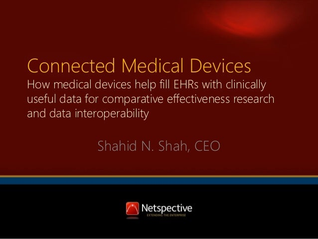 Connected Medical Devices  How medical devices help fill EHRs with clinically useful data for comparative effectiveness re...