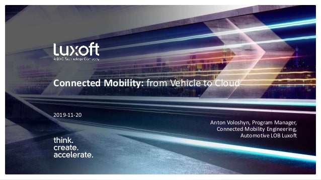 www.luxoft.com 2019-11-20 Connected Mobility: from Vehicle to Cloud Anton Voloshyn, Program Manager, Connected Mobility En...