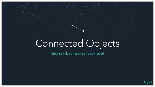 Connected Objects Creating value through being connected