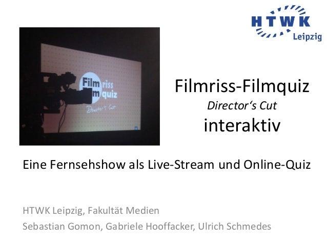 Filmriss-Filmquiz Director's Cut interaktiv HTWK Leipzig, Fakultät Medien Sebastian Gomon, Gabriele Hooffacker, Ulrich Sch...