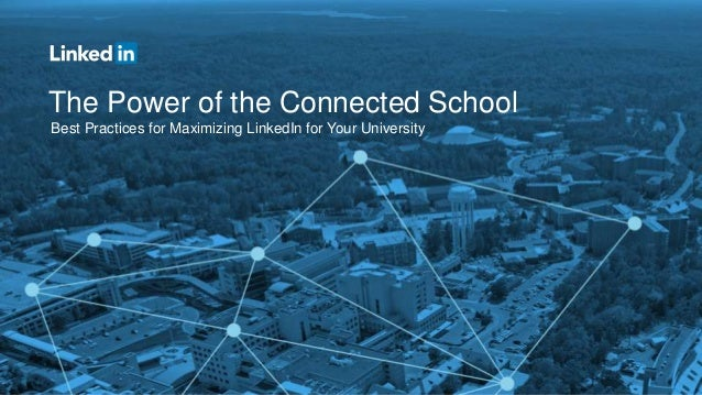 The Power of the Connected School Best Practices for Maximizing LinkedIn for Your University