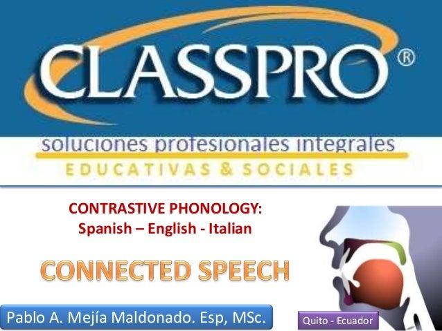 1 CONTRASTIVE PHONOLOGY: Spanish – English - Italian Pablo A. Mejía Maldonado. Esp, MSc. Quito - Ecuador