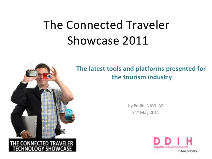 The Connected Traveler  Showcase 2011 by Emilie NICOLAS 31 st  May 2011 The latest tools and platforms presented for  the ...