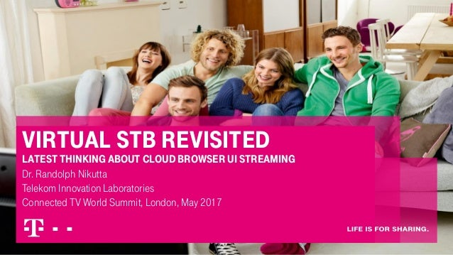 Virtual stb revisited latest thinking about cloud browser ui streaming Dr. Randolph Nikutta Telekom Innovation Laboratorie...