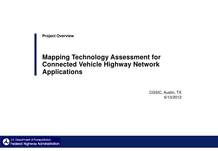 Project OverviewMapping Technology Assessment forConnected Vehicle Highway NetworkApplications                            ...