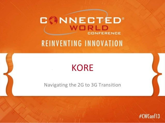 Navigating the 2G to 3G Transition KORE