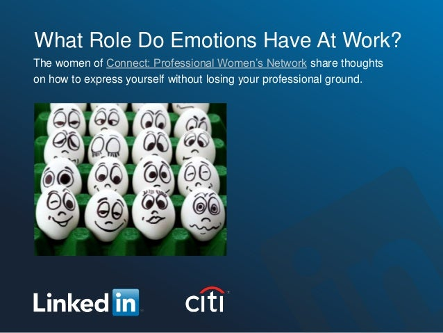 What Role Do Emotions Have At Work?The women of Connect: Professional Women's Network share thoughtson how to express your...