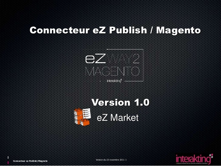 Connecteur eZ Publish / Magento                                Version 1.0                                 eZ Market      ...