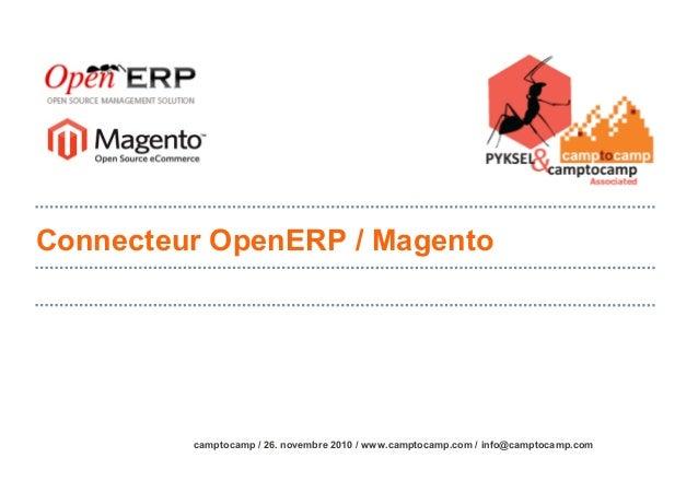 camptocamp / 26. novembre 2010 / www.camptocamp.com / info@camptocamp.com Connecteur OpenERP / Magento