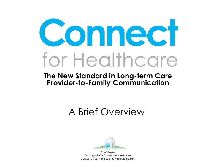 The New Standard in Long-term Care Provider-to-Family Communication A Brief Overview  Confidential Copyright 2009 Connect ...