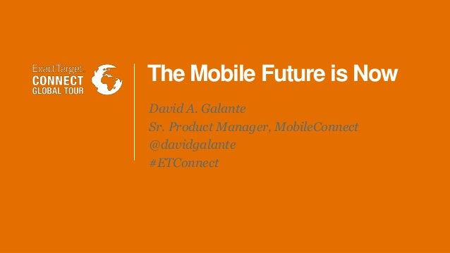 Connect Global Tour São Paulo The Mobile Future is Now David A. Galante Sr. Product Manager, MobileConnect @davidgalante #...