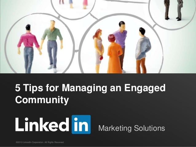 5 Tips for Managing an EngagedCommunity                                                   Marketing Solutions©2013 LinkedI...