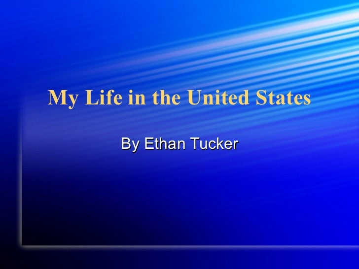 My Life in the United States By Ethan Tucker