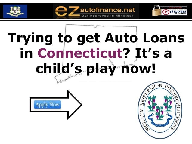 Trying to get Auto Loans  in Connecticut? It's a     child's play now!