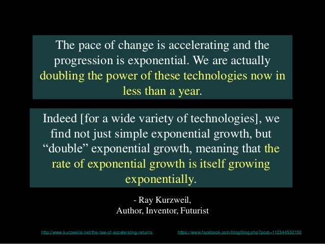 The pace of change is accelerating and the progression is exponential. We are actually doubling the power of these technol...