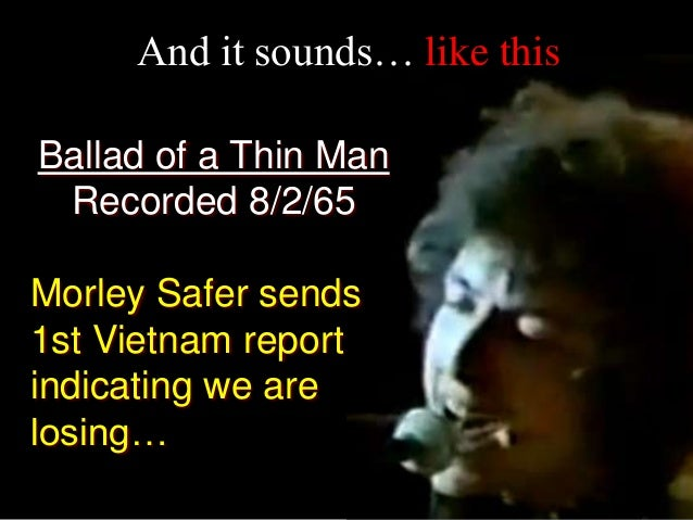 And it sounds… like this Ballad of a Thin Man Recorded 8/2/65 Morley Safer sends 1st Vietnam report indicating we are losi...
