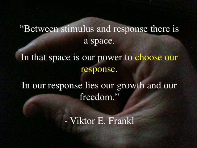 """""""Between stimulus and response there is a space. In that space is our power to choose our response. In our response lies o..."""