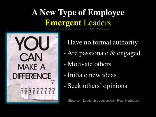 - - Have no formal authority - Are passionate & engaged - Motivate others - Initiate new ideas - Seek others' opinions (Em...