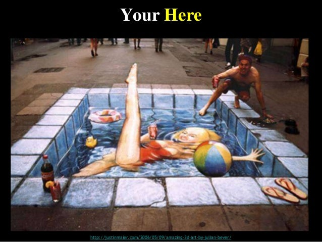Your Here http://justinmaier.com/2006/05/09/amazing-3d-art-by-julian-bever/