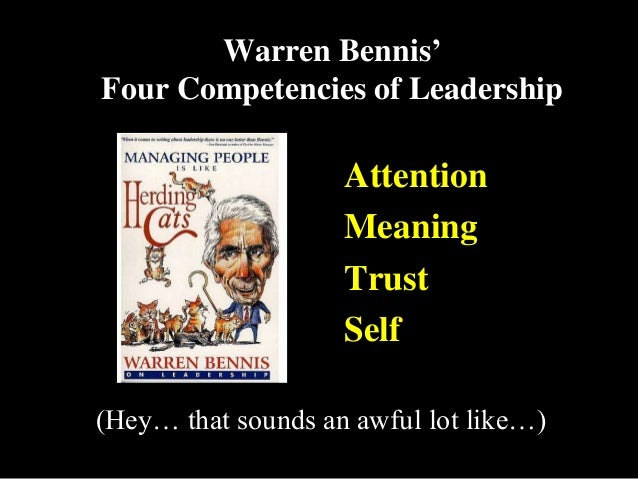 """Warren Bennis"""" Four Competencies of Leadership Attention Meaning Trust Self (Hey… that sounds an awful lot like…)"""