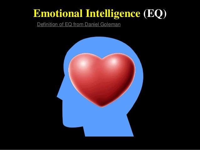 Emotional Intelligence (EQ) Definition of EQ from Daniel Goleman