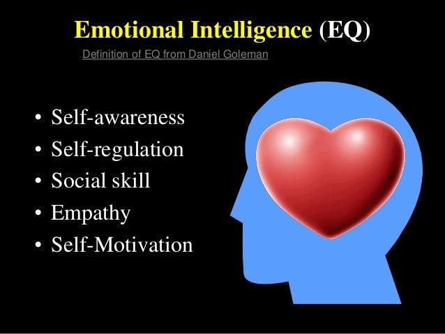 Emotional Intelligence (EQ) • Self-awareness • Self-regulation • Social skill • Empathy • Self-Motivation Definition of EQ...