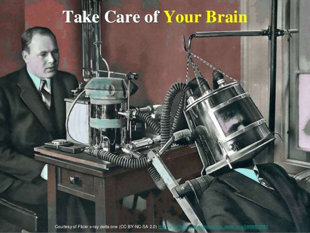 Take Care of Your Brain Courtesy of Flickr x-ray delta one (CC BY-NC-SA 2.0) http://www.flickr.com/photos/x-ray_delta_one/...