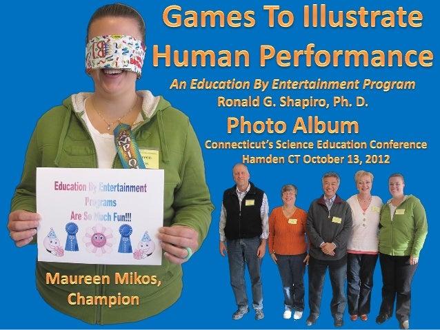 Games to Illustrate Human Performance.Education by Entertainment.Dr. Ronald G. Shapiro.Ronald G. Shapiro, Ph. D.Champion M...