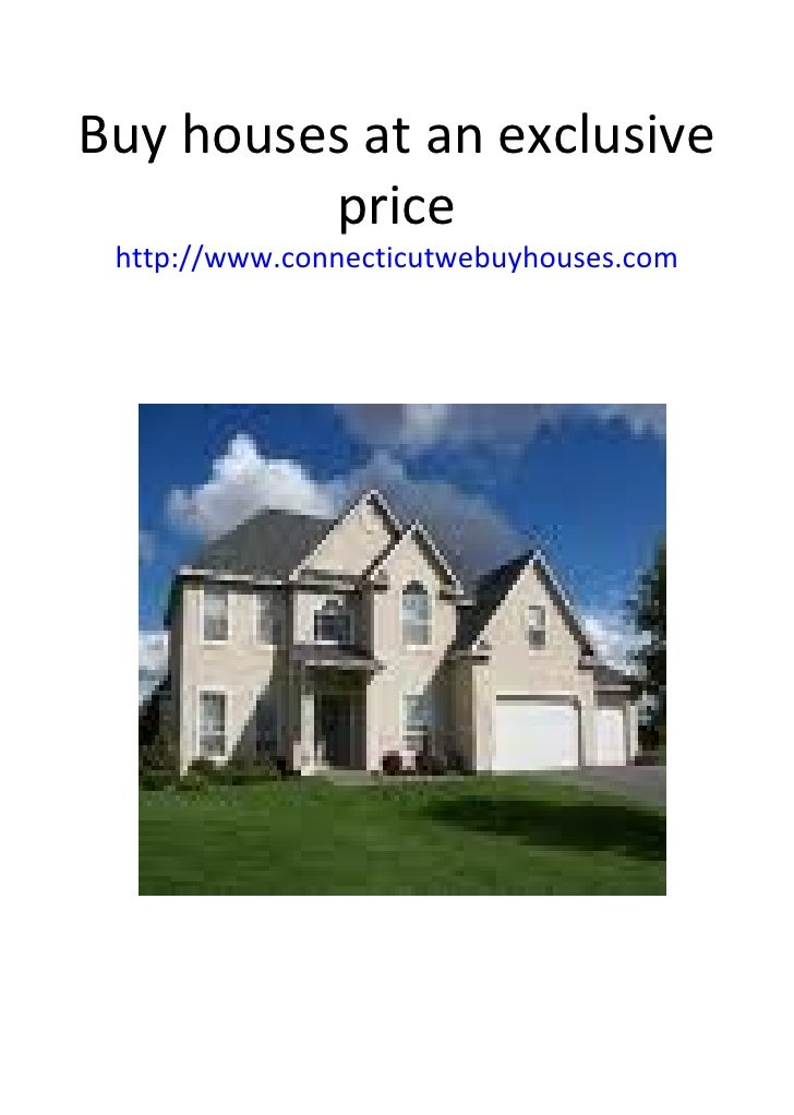 Buy houses at an exclusive price http://www.connecticutwebuyhouses.com