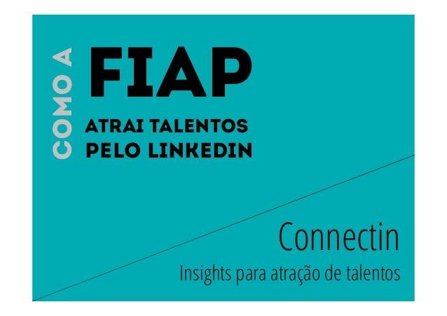 Connectin  FIAP  atrai talentos  Pelo Linkedin  Insights para atração de talentos  Como a