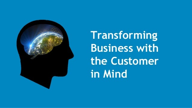 Transforming Business with the Customer in Mind