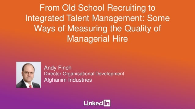 Andy Finch Director Organisational Development Alghanim Industries From Old School Recruiting to Integrated Talent Managem...