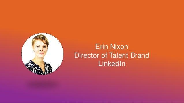 Erin Nixon Director of Talent Brand LinkedIn