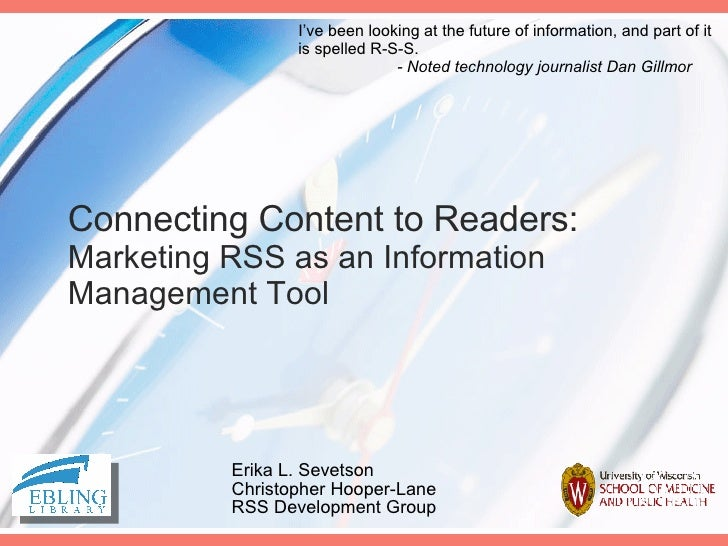 Connecting Content to Readers: Marketing RSS as an Information Management Tool Erika L. Sevetson Christopher Hooper-Lane R...